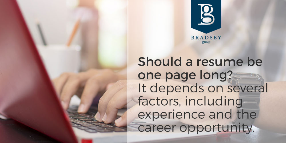 Should a resume be one page long? It depends on several factors, including experience and the career opportunity.