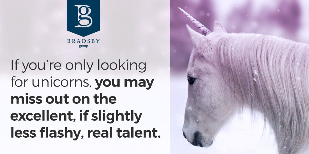 If you're looking for a unicorn you may miss out on the excellent, if slightly less flashy, real talent.