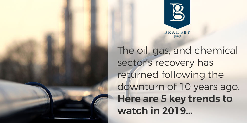 The oil, gas, and chemical sector's recovery has returned following the downturn of 10 years ago. Here are 5 key trends to watch in 2019...