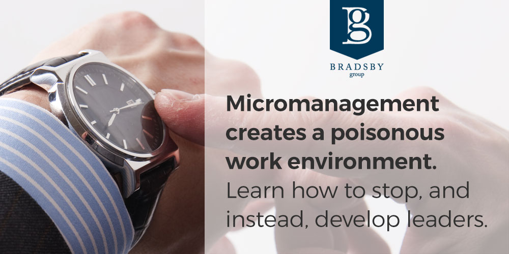 Micromanagement creates a poisonous work environment. Learn how to stop micromanaging and instead, develop leaders.