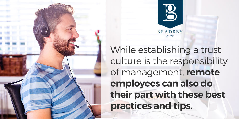 While establishing a trust culture is the responsibility of management, remote employees can also do their part with these best practices and tips for working remotely.