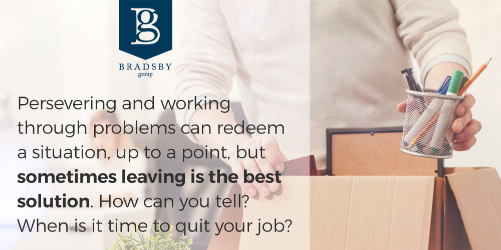 Persevering and working through problems can redeem the situation, up to a point, but sometimes leaving is the best solution. How can you tell? When is it time to quit your job