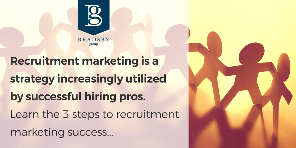 Recruitment marketing is a strategy increasingly utilized by successful hiring pros. Learn the 3 steps to recruitment marketing success...