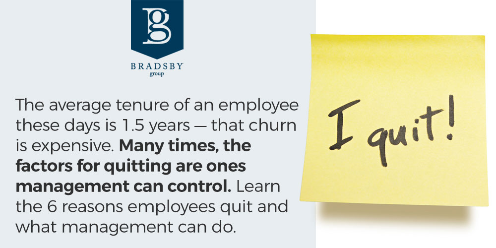 The average tenure of an employee these days is 1.5 years — that churn is expensive. Many times, the factors for quitting are ones management can control. Learn the 6 reasons why employees quit and what management can do.