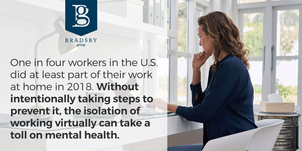 One in four workers in the U.S. did at least part of their work at home in 2018. Without intentionally taking steps to prevent it, the isolation of working virtually can take a toll on mental health. remote work mental health