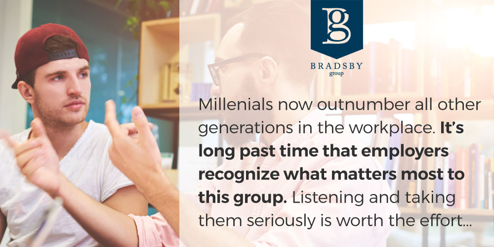 Millennials now outnumber the other generations in the workplace. It's long past time that employers recognize what matters most to this group. Listening to millennial employees and taking them seriously is worth the effort..