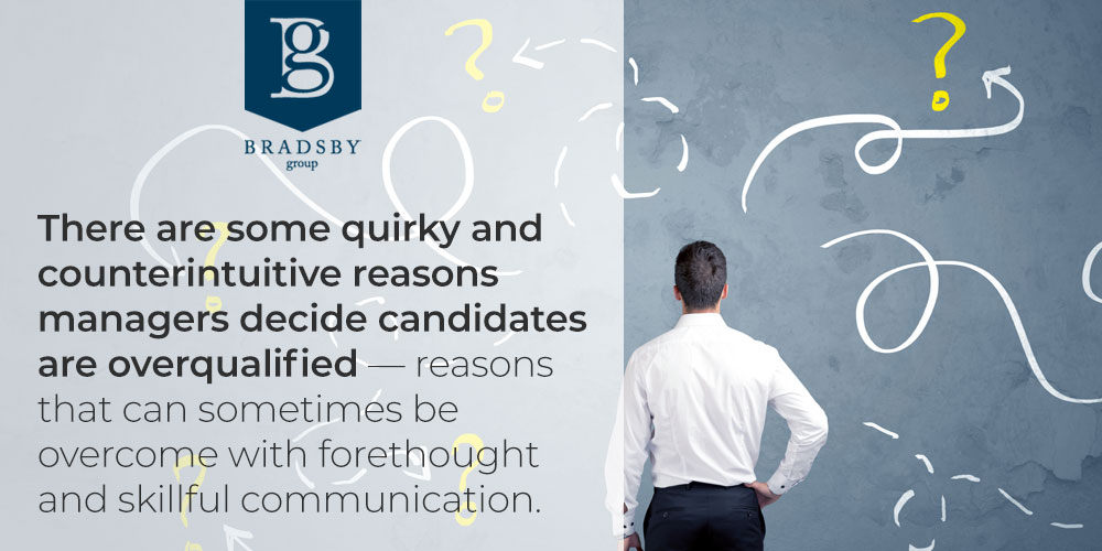 There are some quirky and counterintuitive reasons managers decide candidates are overqualified — reasons that can sometimes be overcome with forethought and skillful communication. - overqualified for job