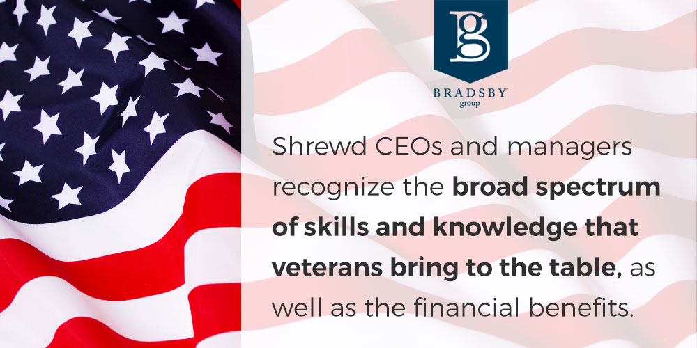 Shrewd CEOs and managers recognize the broad spectrum of skills and knowledge that veterans bring to the table, as well as the financial benefits. hiring veterans