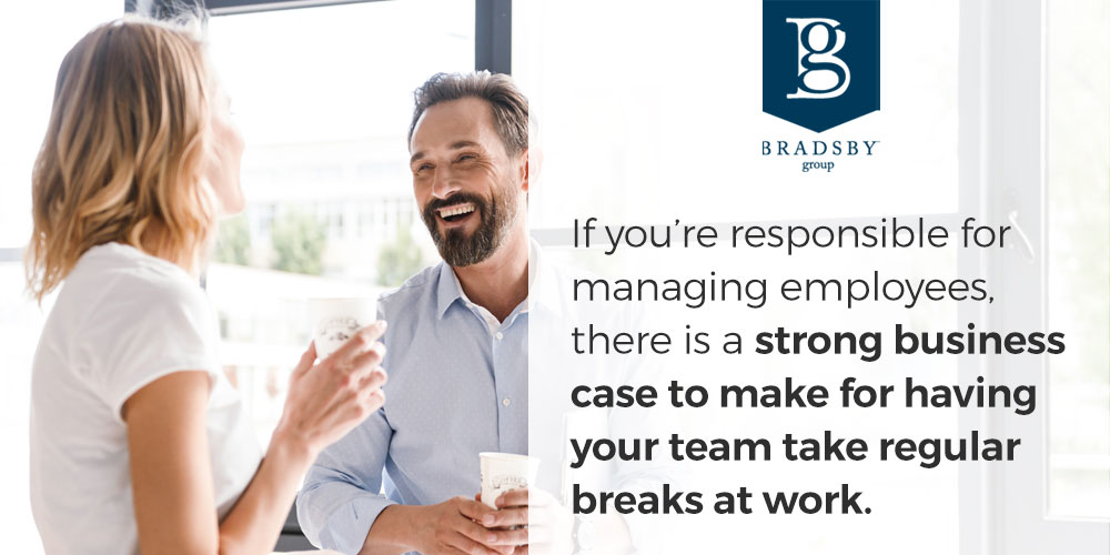 If you are responsible for managing employees, there is a strong business case to make for having your team take regular breaks at work.