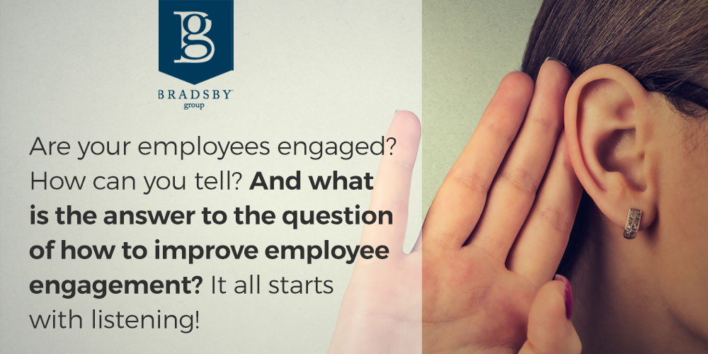 Are your employees engaged? How can you tell? And what is the answer to the question of how to improve employee engagement? It all starts with listening!