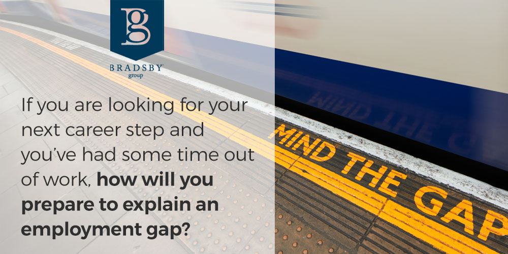 If you are looking for your next career step and you've had some time out of work, how will you prepare to explain an employment gap? - how to explain employment gaps