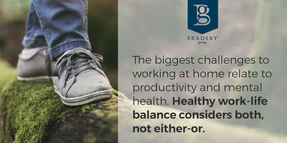 The biggest challenges to working at home relate to productivity and mental health. Healthy work-life balance considers both, not either-or.