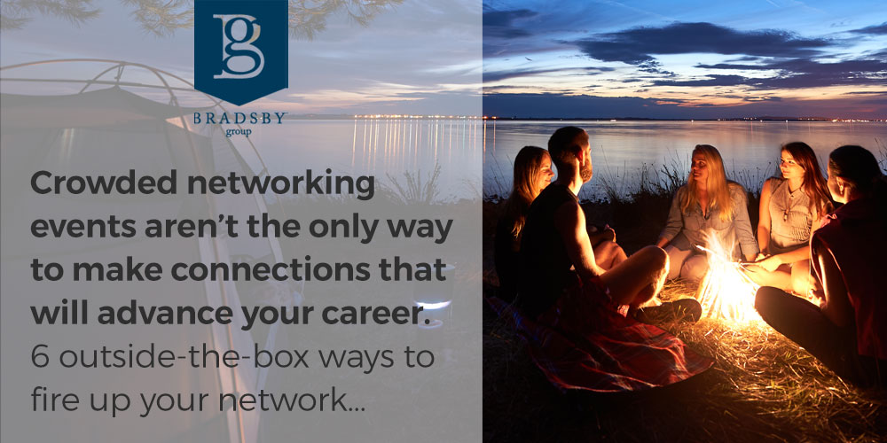 Crowded networking events aren't the only way to make connections that will advance your career. 6 outside-the-box ways to fire up your network...