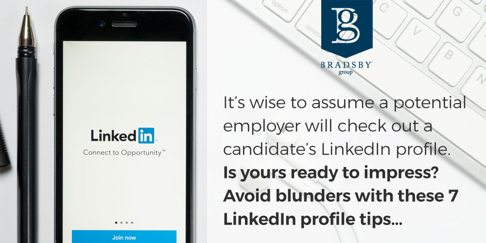 It's wise to assume that a potential employer will check out a candidate's LinkedIn profile. Is yours ready to impress? The LinkedIn profile is a key piece of professional branding. It's one of the first things that rises to the top when someone Googles you, says Jasmine Sandler, digital marketing advisor and social media keynote speaker. It will enhance your professional identity or detract from it. The choice is yours. To avoid blunders, follow these LinkedIn profile tips.