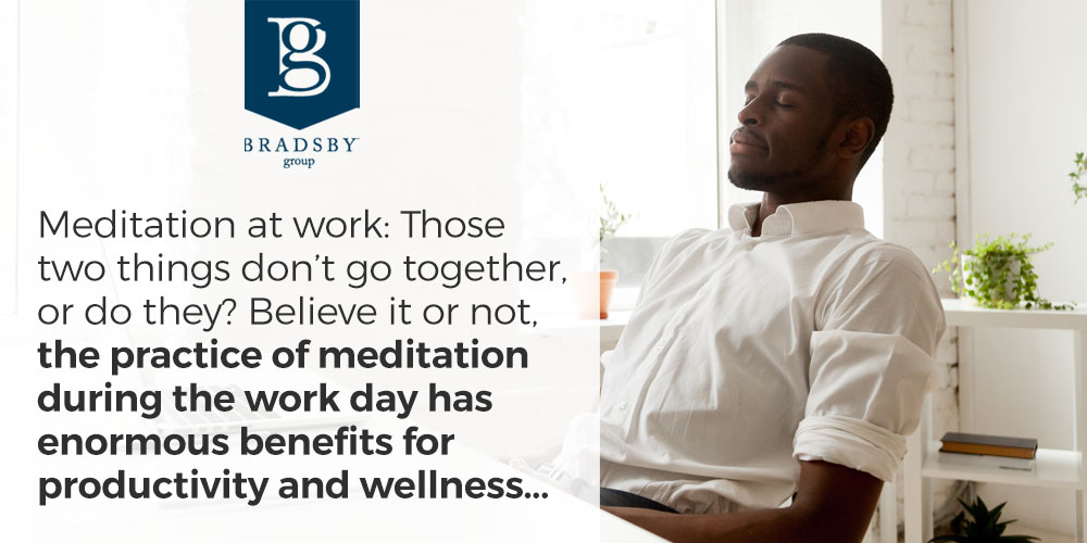 Meditation at work: Those two things don't go together, or do they? Believe it or not, the practice of meditation during the work day has enormous benefits for productivity and wellness...