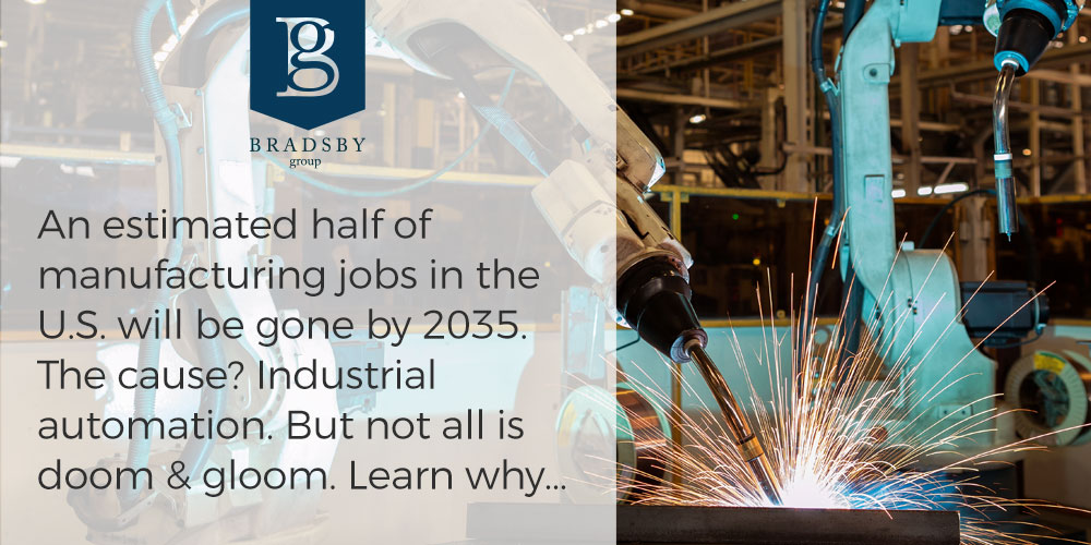 An estimated half of manufacturing jobs in the U.S. will be gone by 2035. The cause? Industrial automation. But not all is doom & gloom. Learn why...